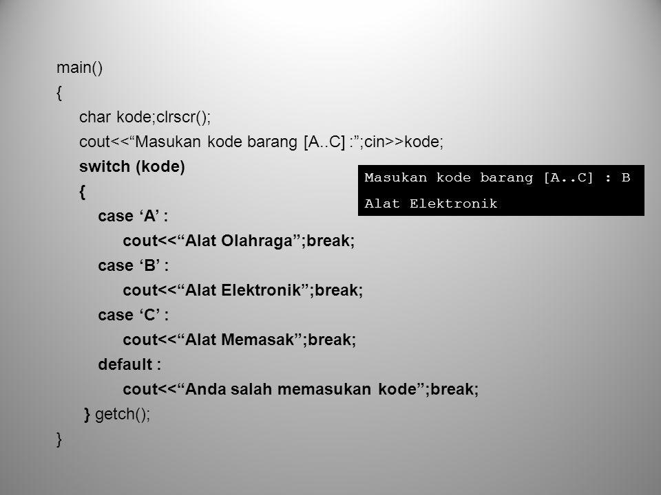 cout<< Masukan kode barang [A..C] : ;cin>>kode;